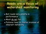 roads are a focus of watershed monitoring