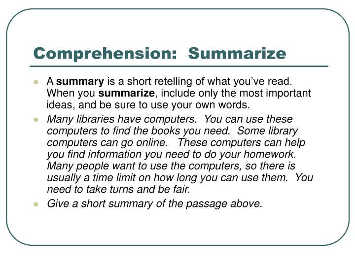 Comprehension:  Summarize