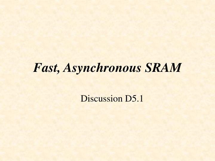 Fast, Asynchronous SRAM
