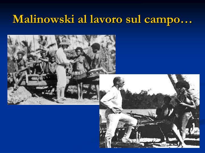 Malinowski al lavoro sul campo…