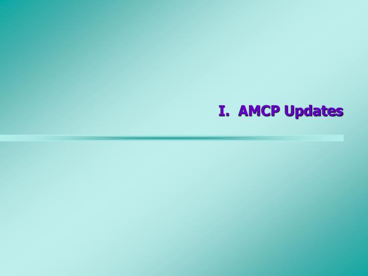 I.  AMCP Updates