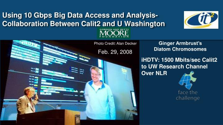 Using 10 Gbps Big Data Access and Analysis-Collaboration Between Calit2 and U Washington