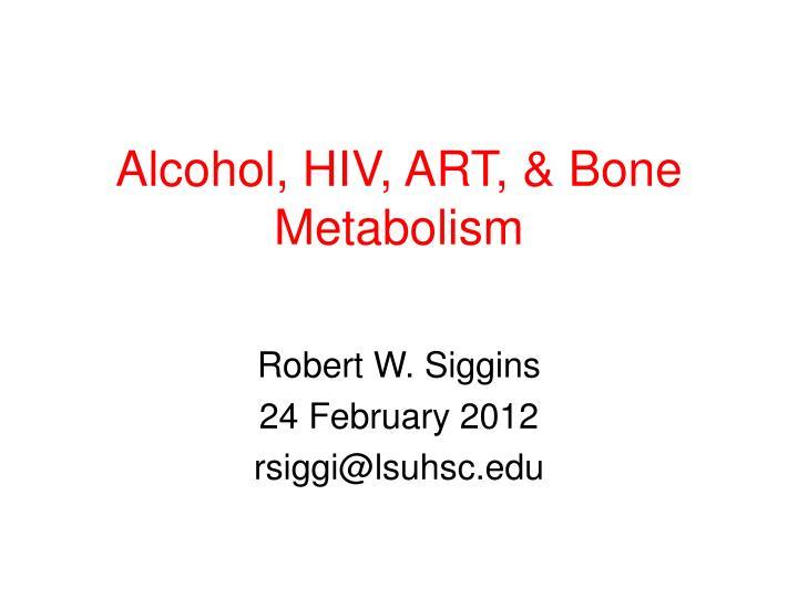 Alcohol, HIV, ART, & Bone Metabolism