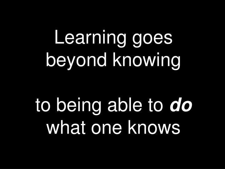 Learning goes beyond knowing