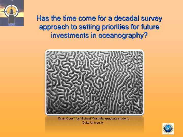 Has the time come for a decadal survey approach to setting priorities for future investments in oceanography?