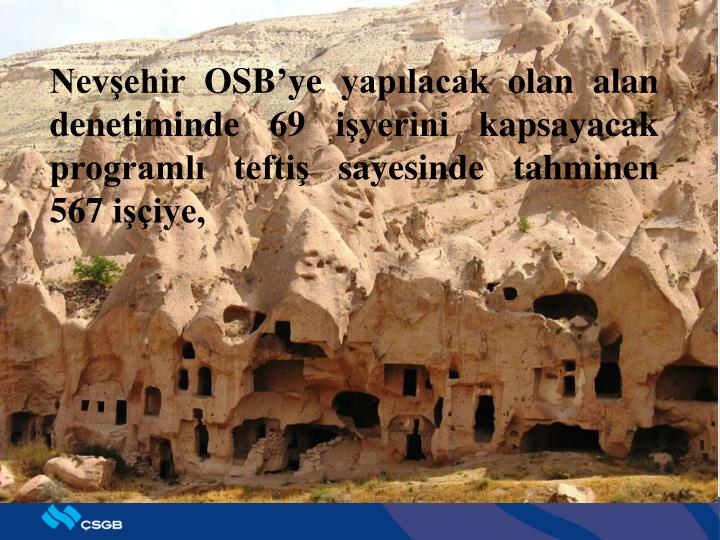 Nevşehir OSB'ye yapılacak olan alan denetiminde 69 işyerini kapsayacak programlı teftiş sayesinde tahminen 567 işçiye,