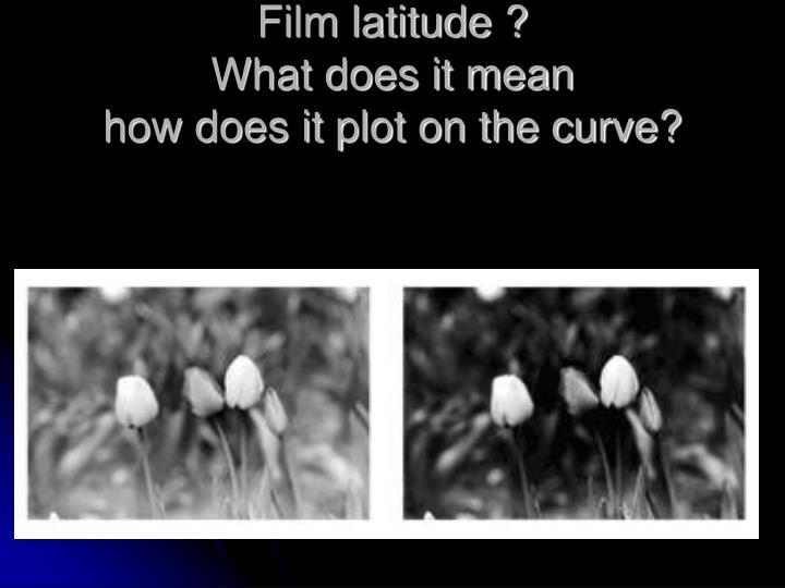 Film latitude ?