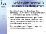 le minist re reconna t la n cessit du changement