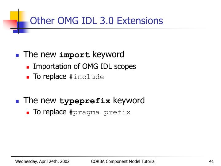 Other OMG IDL 3.0 Extensions