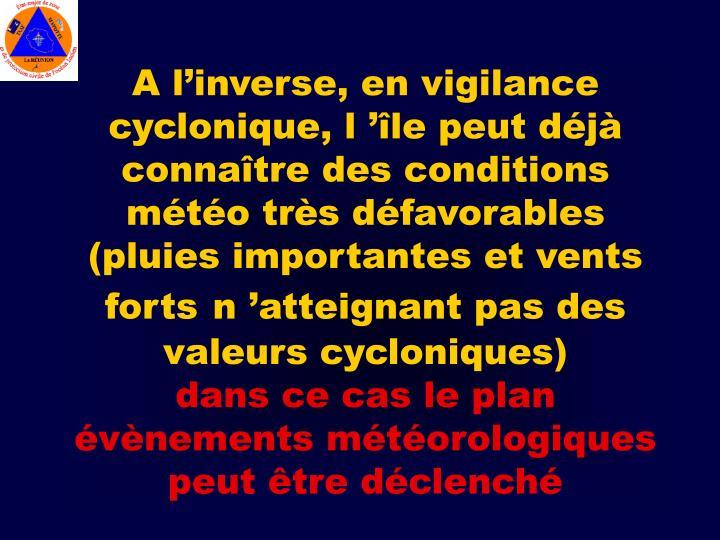 A l'inverse, en vigilance cyclonique, l'île peut déjà connaître des conditions météo très défavorables (pluies importantes et vents forts