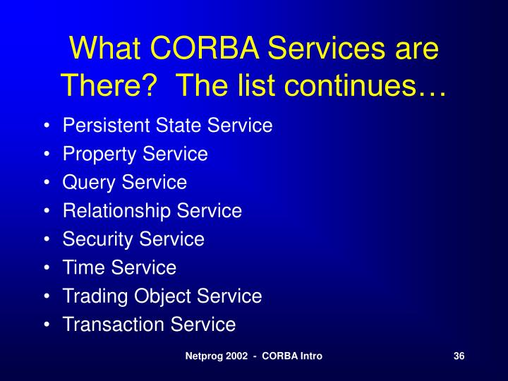 What CORBA Services are There?  The list continues…
