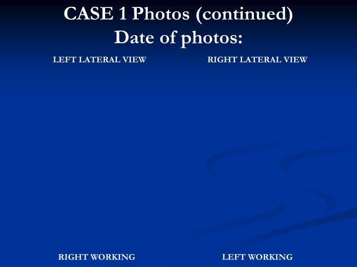 CASE 1 Photos (continued)