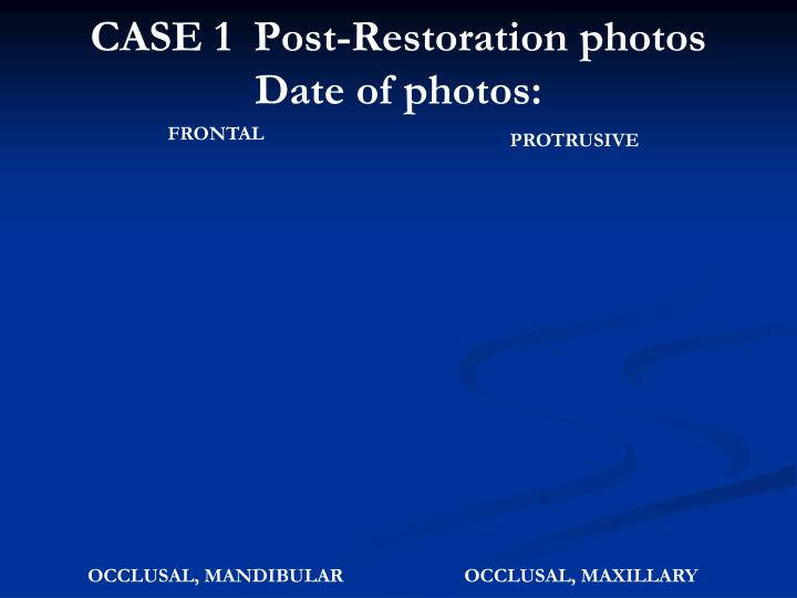 CASE 1  Post-Restoration photos