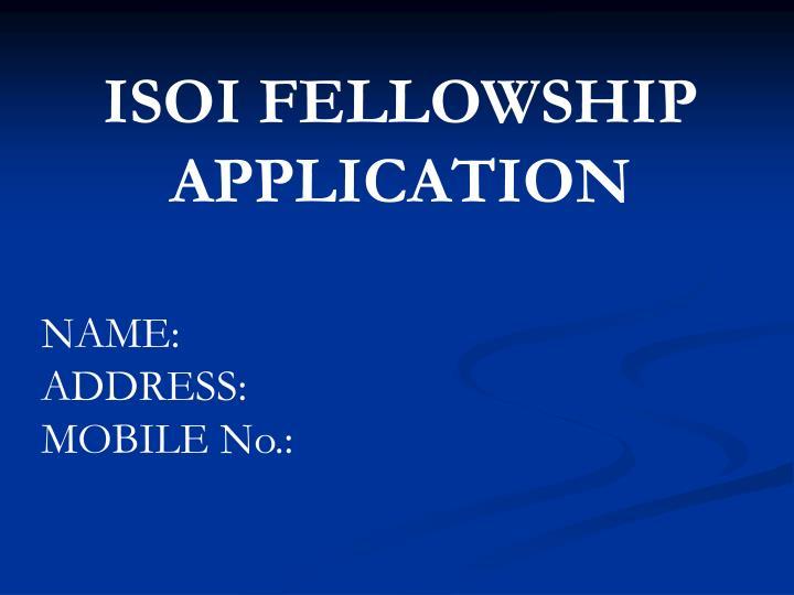 ISOI FELLOWSHIP APPLICATION