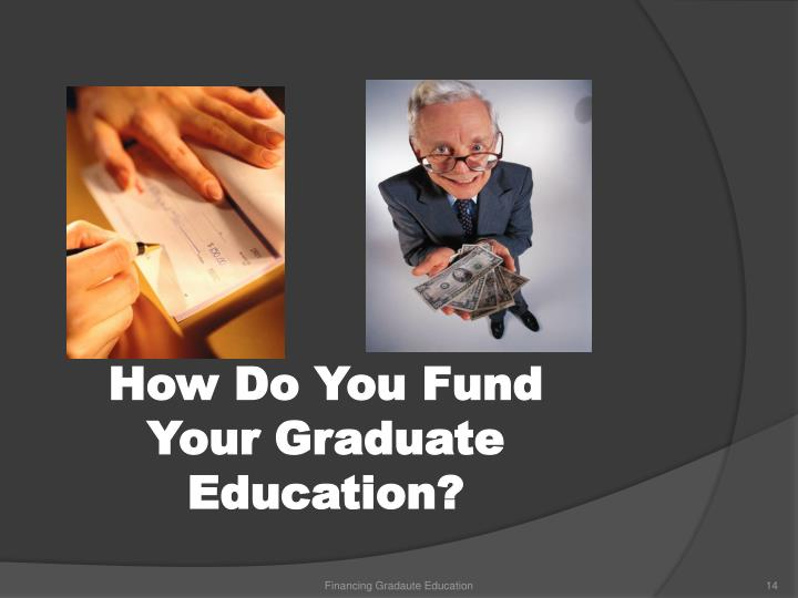 How Do You Fund Your Graduate Education?