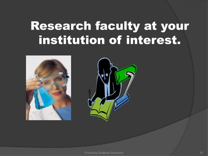 Research faculty at your institution of interest.