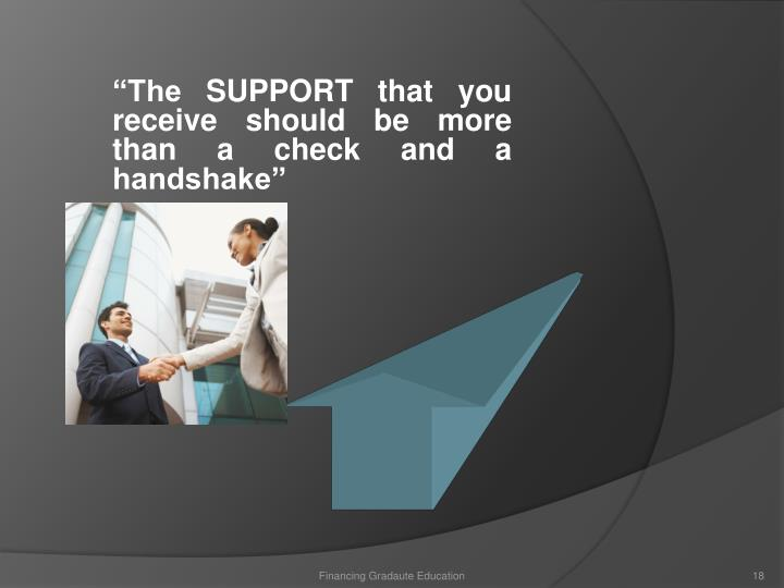 """The SUPPORT that you receive should be more than a check and a handshake"""