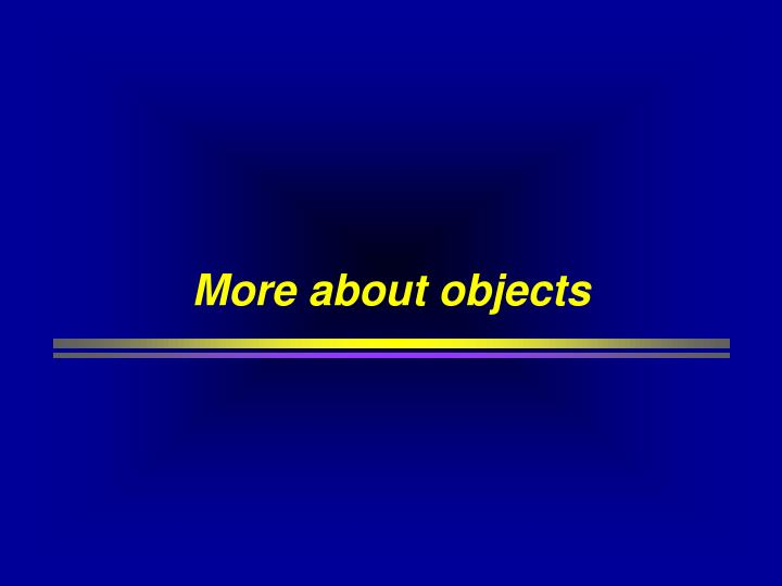 More about objects