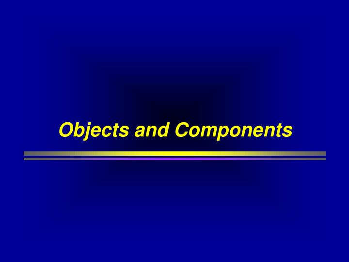 Objects and components
