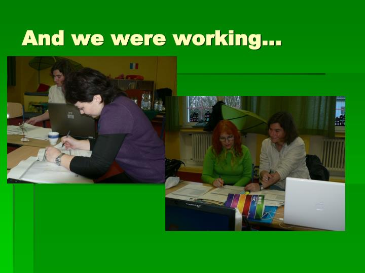 And we were working…
