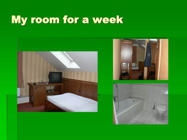 My room for a week