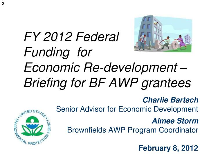 FY 2012 Federal                 Funding  for                    Economic Re-development –                 Briefing for BF AWP grantees