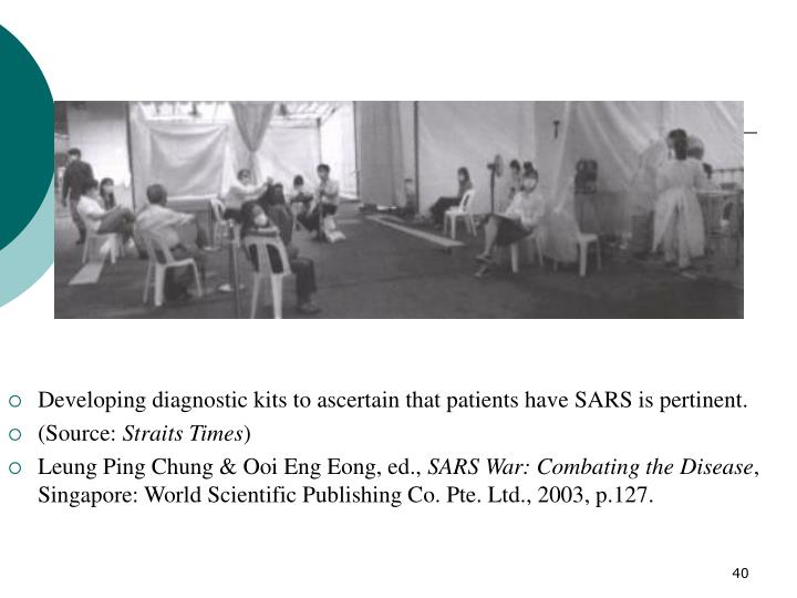 Developing diagnostic kits to ascertain that patients have SARS is pertinent.
