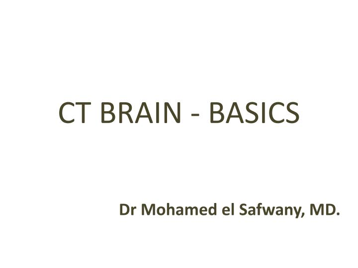 CT BRAIN - BASICS