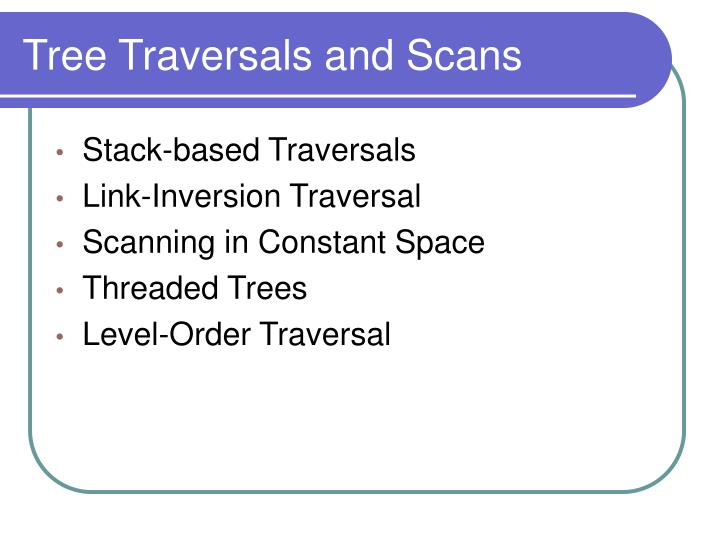 Tree Traversals and Scans