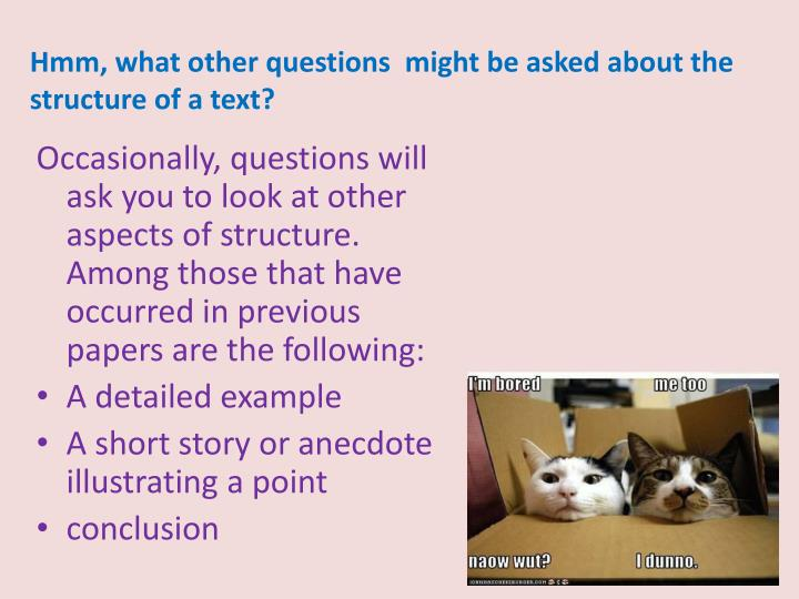 Hmm, what other questions  might be asked about the  structure of a text?