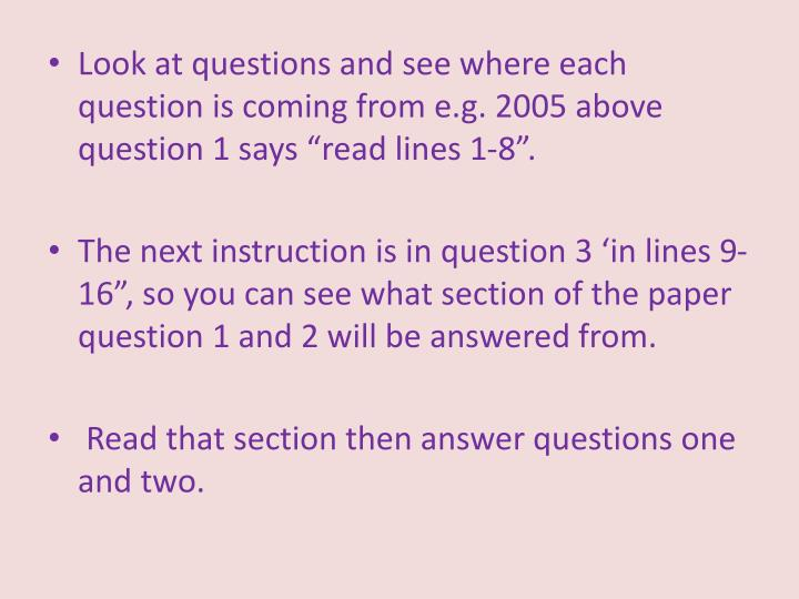 "Look at questions and see where each question is coming from e.g. 2005 above question 1 says ""read lines 1-8""."