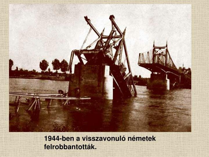 1944-ben a visszavonuló németek felrobbantották.