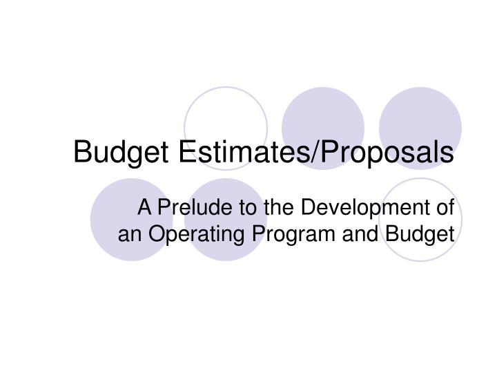 Budget Estimates/Proposals