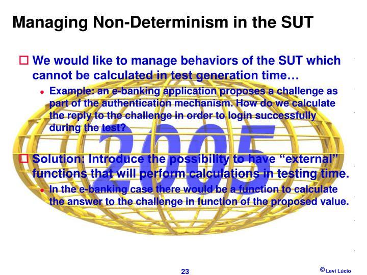 Managing Non-Determinism in the SUT