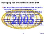 managing non determinism in the sut