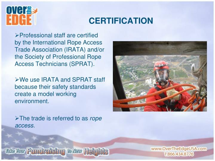 Professional staff are certified by the International Rope Access Trade Association (IRATA) and/or the Society of Professional Rope Access Technicians (SPRAT).
