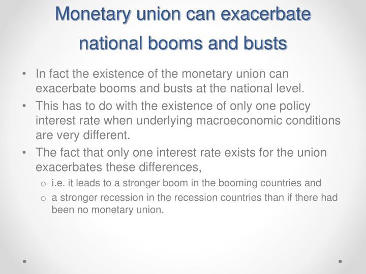 Monetary union can exacerbate national booms and busts