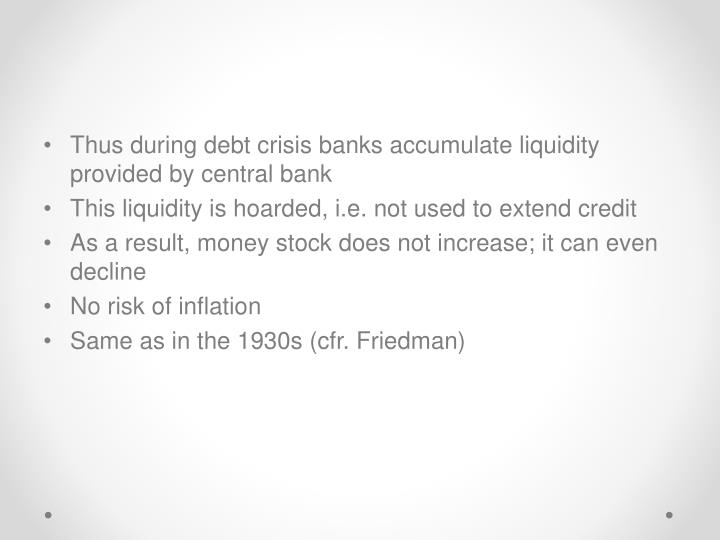 Thus during debt crisis banks accumulate liquidity provided by central bank