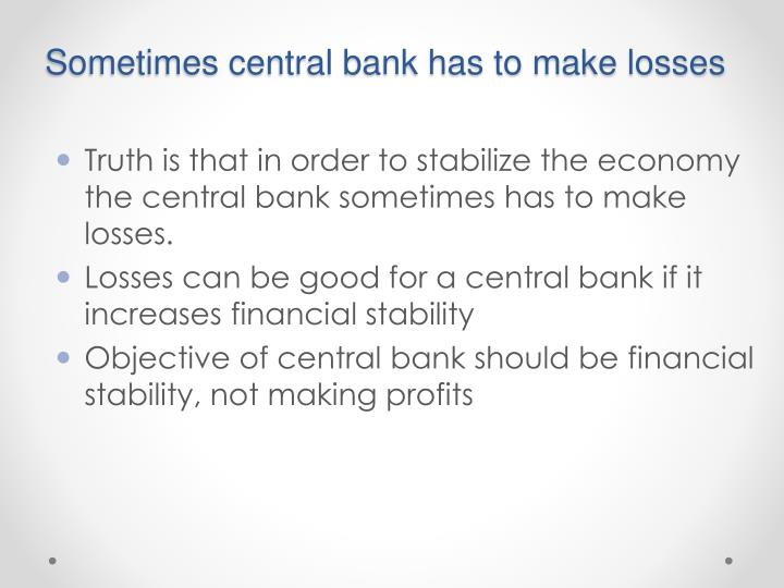Sometimes central bank has to make losses
