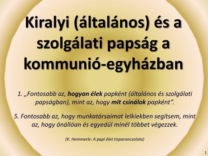 Kiralyi (általános) és a szolgálati papság a