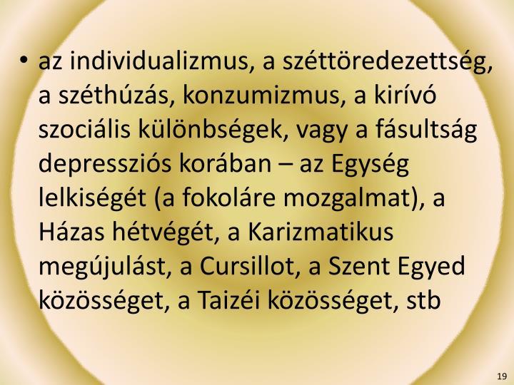 az individualizmus, a széttöredezettség, a széthúzás, konzumizmus, a kirívó szociális különbségek, vagy a fásultság depressziós korában