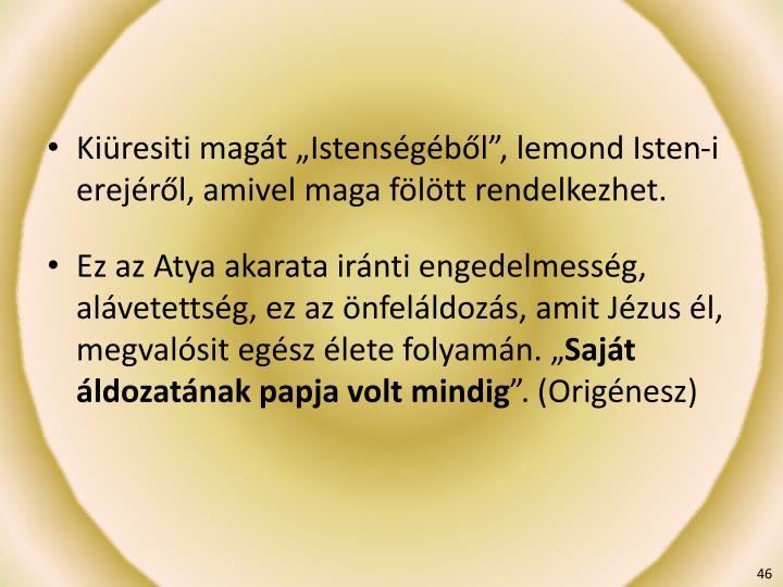"""Kiüresiti magát """"Istenségéből"""", lemond Isten-i erejéről, amivel maga fölött rendelkezhet."""