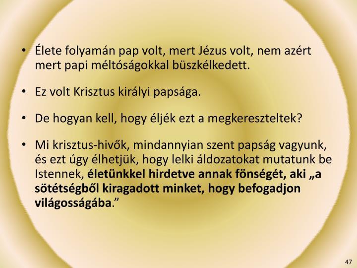 Élete folyamán pap volt, mert Jézus volt, nem azért mert papi méltóságokkal büszkélkedett.