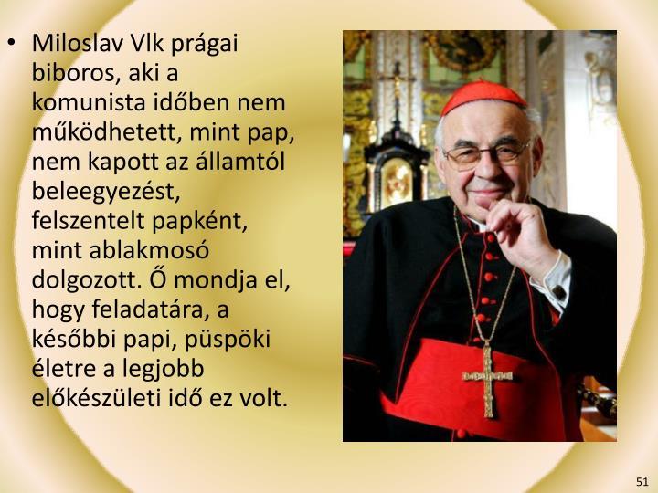 Miloslav Vlk prágai biboros, aki a komunista időben nem működhetett, mint pap, nem kapott az államtól beleegyezést, felszentelt papként, mint ablakmosó dolgozott. Ő mondja el, hogy feladatára, a későbbi papi, püspöki életre a legjobb előkészületi idő ez volt.