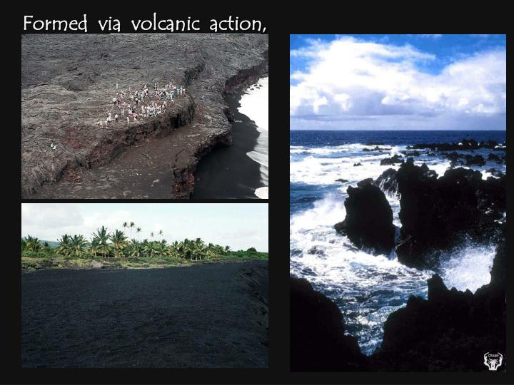 Formed  via  volcanic  action,