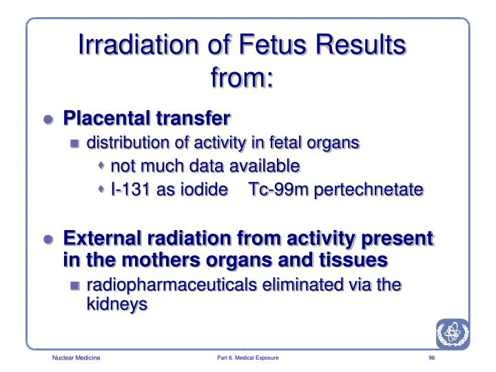 Irradiation of Fetus Results from: