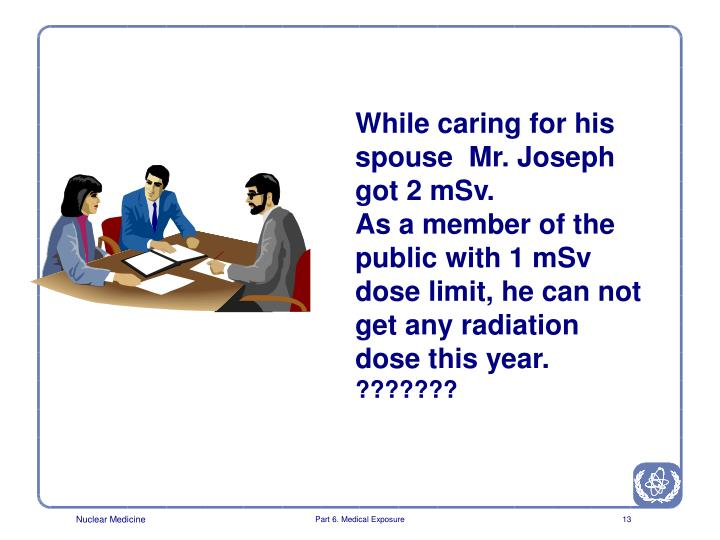 While caring for his  spouse  Mr. Joseph got 2 mSv.