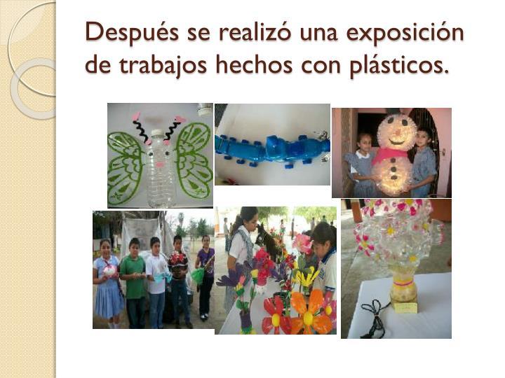 Después se realizó una exposición de trabajos hechos con plásticos.