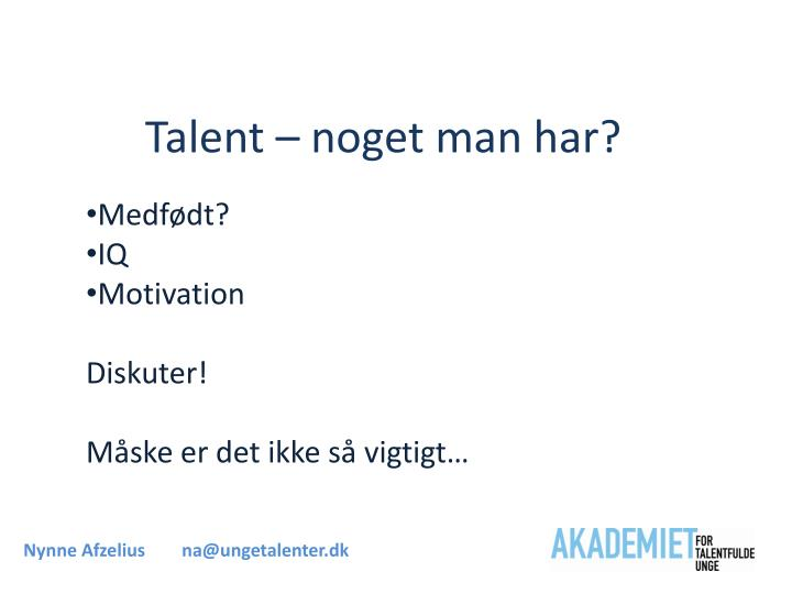 Talent – noget man har?