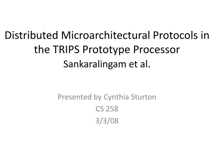 distributed microarchitectural protocols in the trips prototype processor sankaralingam et al